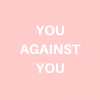 You Against You